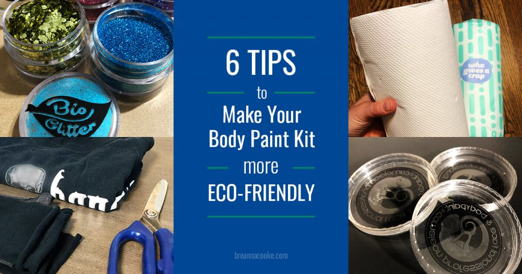 6 Tips to Make Your Body Paint Kit More Eco-Friendly with photos of bio glitter, bamboo paper towels, and reused containers.